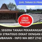 Jual Segera Tanah Luas Strategis Dekat Candi Prambanan Klaten Jawa Tengah | Telp/ WA. 0857 2742 5085